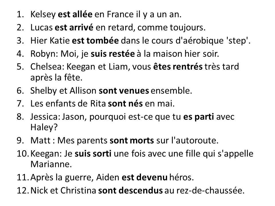 1.Kelsey est allée en France il y a un an. 2.Lucas est arrivé en retard, comme toujours. 3.Hier Katie est tombée dans le cours d'aérobique 'step'. 4.R