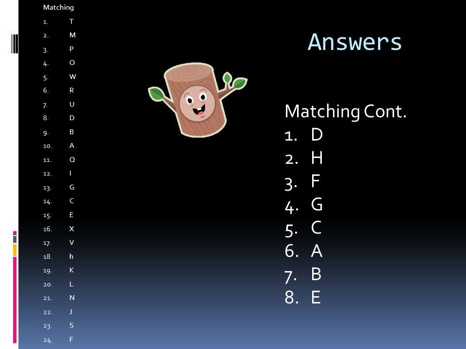 Answers Matching 1. T 2. M 3. P 4. O 5. W 6. R 7. U 8. D 9. B 10. A 11. Q 12. I 13. G 14. C 15. E 16. X 17. V 18. h 19. K 20. L 21. N 22. J 23. S 24.