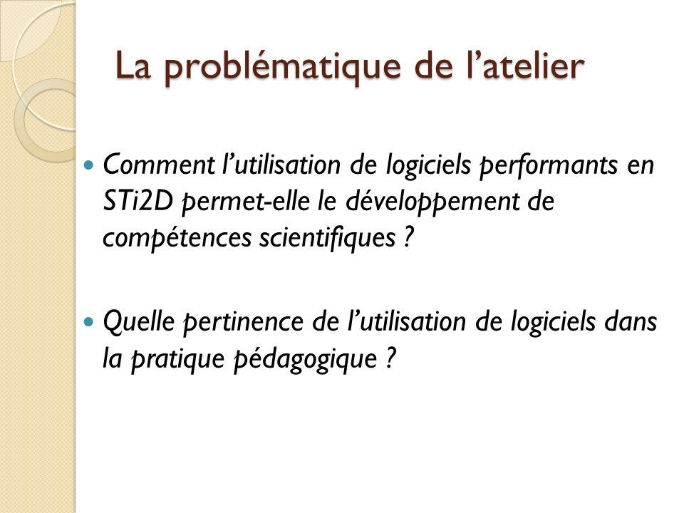 La problématique de latelier Comment lutilisation de logiciels performants en STi2D permet-elle le développement de compétences scientifiques .