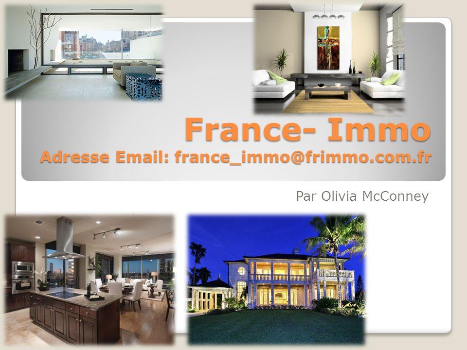 France- Immo Adresse Email: france_immo@frimmo.com.fr Par Olivia McConney
