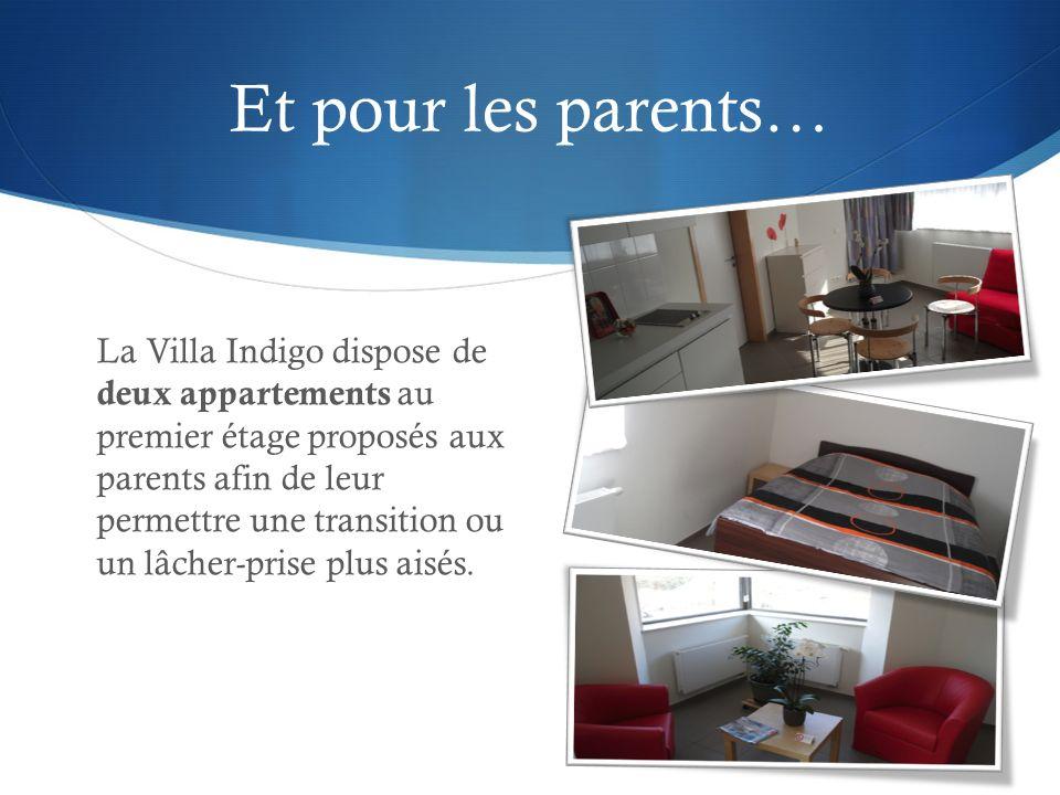 Et pour les parents… La Villa Indigo dispose de deux appartements au premier étage proposés aux parents afin de leur permettre une transition ou un lâ