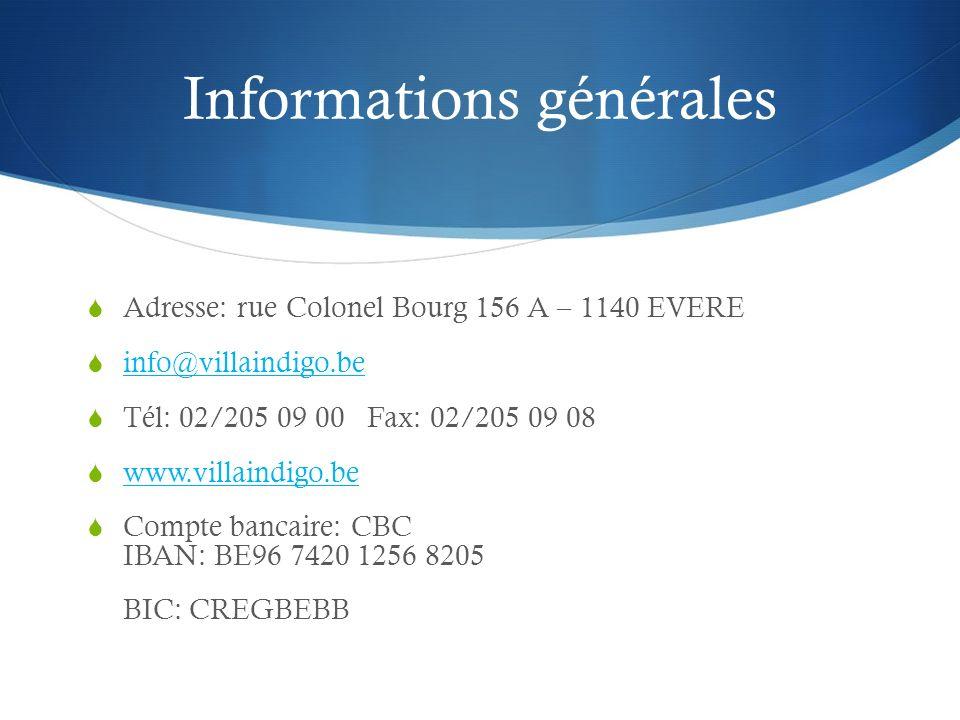 Informations générales Adresse: rue Colonel Bourg 156 A – 1140 EVERE info@villaindigo.be Tél: 02/205 09 00 Fax: 02/205 09 08 www.villaindigo.be Compte