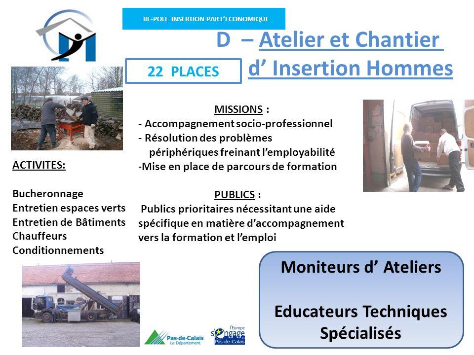 III -POLE INSERTION PAR LECONOMIQUE ACTIVITES: Bucheronnage Entretien espaces verts Entretien de Bâtiments Chauffeurs Conditionnements D – Atelier et