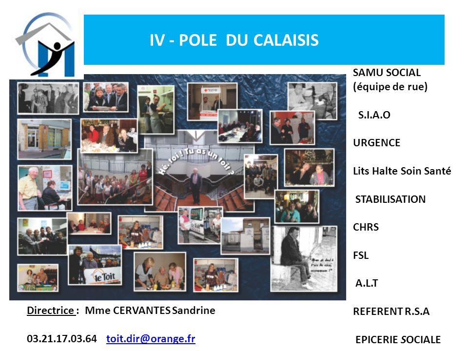 IV - POLE DU CALAISIS SAMU SOCIAL (équipe de rue) S.I.A.O URGENCE Lits Halte Soin Santé STABILISATION CHRS FSL A.L.T REFERENT R.S.A EPICERIE SOCIALE D