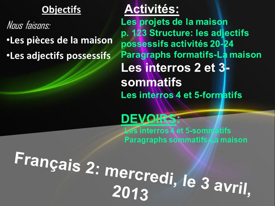 Français 2: mercredi, le 3 avril, 2013 Activités: Les projets de la maison p.