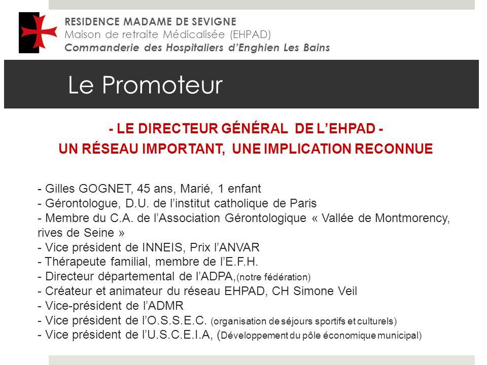 Le Promoteur RESIDENCE MADAME DE SEVIGNE Maison de retraite Médicalisée (EHPAD) Commanderie des Hospitaliers dEnghien Les Bains - LE DIRECTEUR GÉNÉRAL DE LEHPAD - UN RÉSEAU IMPORTANT, UNE IMPLICATION RECONNUE - Gilles GOGNET, 45 ans, Marié, 1 enfant - Gérontologue, D.U.