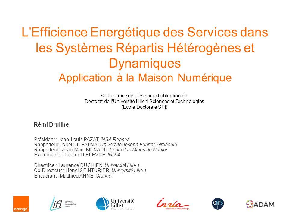 Rémi Druilhe L'Efficience Energétique des Services dans les Systèmes Répartis Hétérogènes et Dynamiques Application à la Maison Numérique Président :
