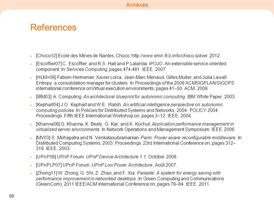 66 Annexes References [Choco12] Ecole des Mines de Nantes, Choco, http://www.emn.fr/z-info/choco-solver, 2012. [Escoffier07] C. Escoffier. and R.S. Ha