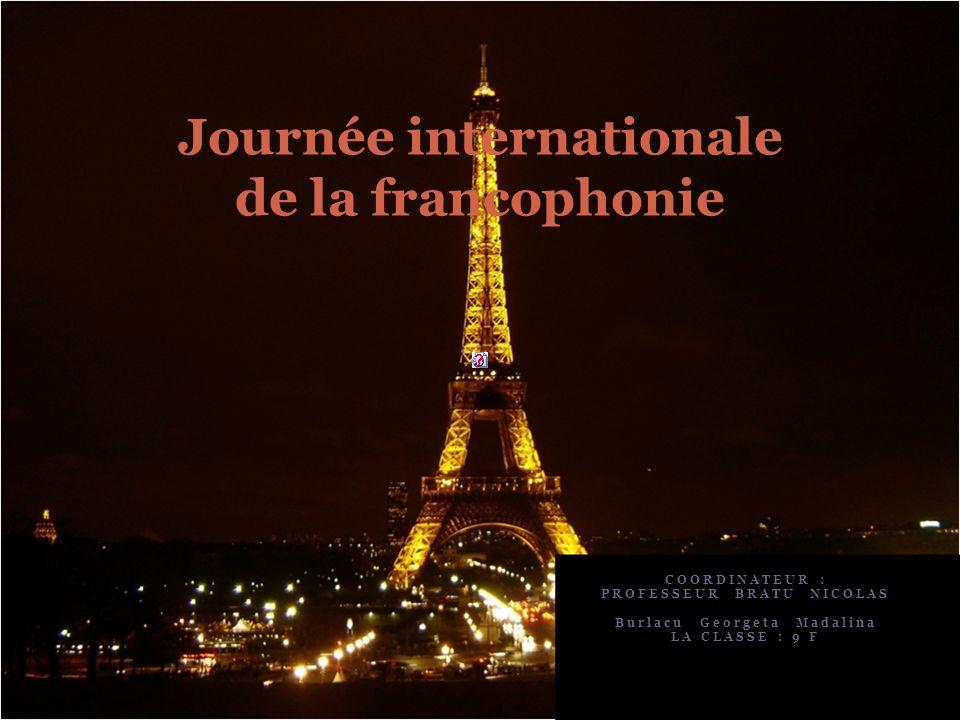 COORDINATEUR : PROFESSEUR BRATU NICOLAS Burlacu Georgeta Madalina LA CLASSE : 9 F Journée internationale de la francophonie