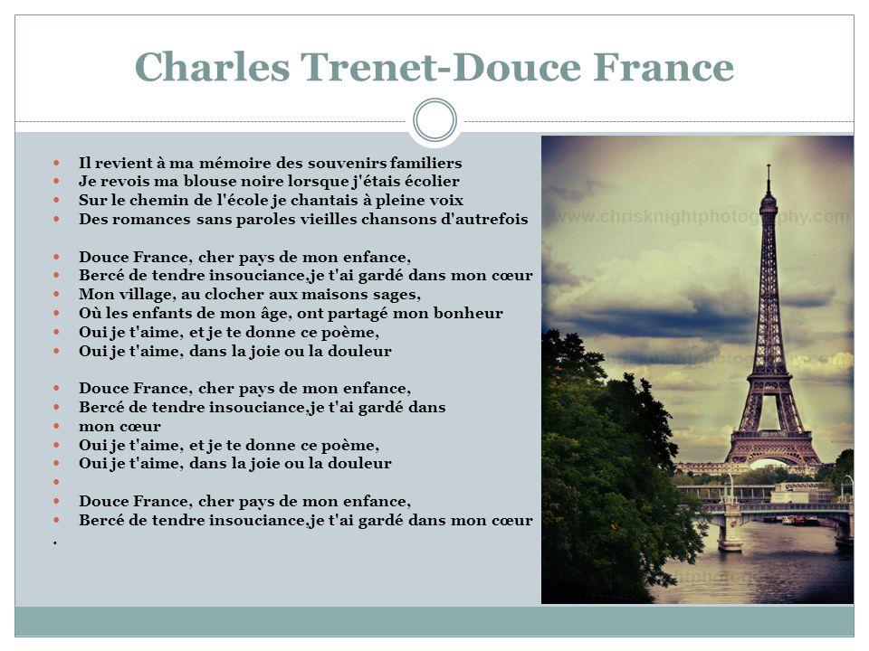 Charles Trenet-Douce France Il revient à ma mémoire des souvenirs familiers Je revois ma blouse noire lorsque j'étais écolier Sur le chemin de l'école