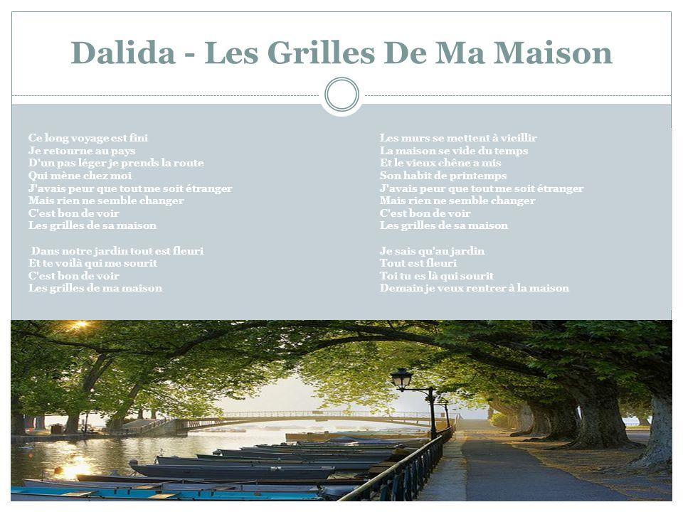Dalida - Les Grilles De Ma Maison Ce long voyage est fini Je retourne au pays D'un pas léger je prends la route Qui mène chez moi J'avais peur que tou