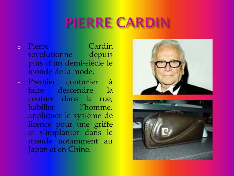 o Pierre Cardin révolutionne depuis plus dun demi-siècle le monde de la mode. o Premier couturier à faire descendre la couture dans la rue, habiller l