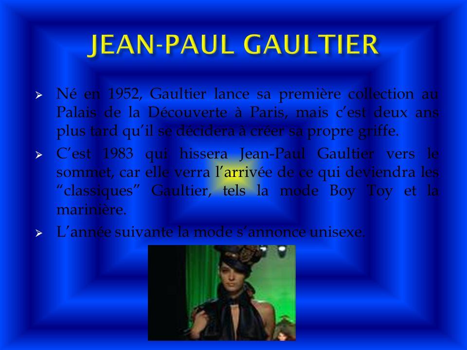 Né en 1952, Gaultier lance sa première collection au Palais de la Découverte à Paris, mais cest deux ans plus tard quil se décidera à créer sa propre