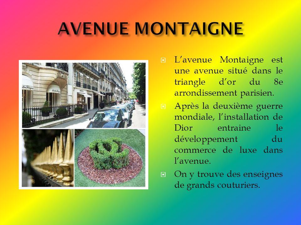 Lavenue Montaigne est une avenue situé dans le triangle dor du 8e arrondissement parisien. Après la deuxième guerre mondiale, linstallation de Dior en