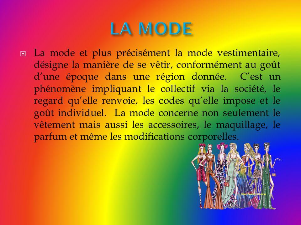La mode et plus précisément la mode vestimentaire, désigne la manière de se vêtir, conformément au goût dune époque dans une région donnée. Cest un ph