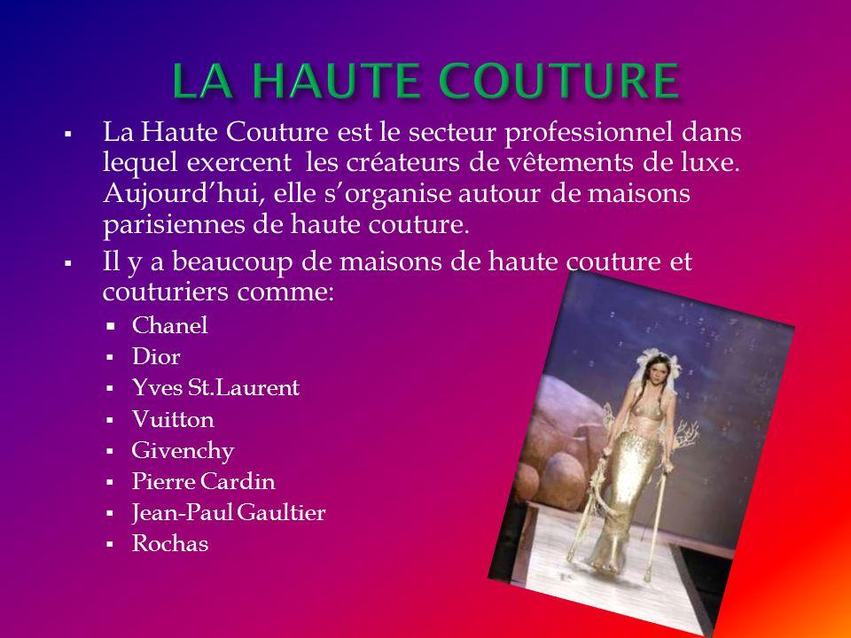 La Haute Couture est le secteur professionnel dans lequel exercent les créateurs de vêtements de luxe. Aujourdhui, elle sorganise autour de maisons pa