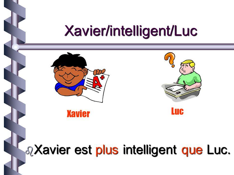 Lucie/intelligente/Xav ier b Lucie est aussi intelligente quXavier.