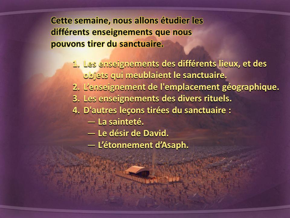 1.Les enseignements des différents lieux, et des objets qui meublaient le sanctuaire. 2.Lenseignement de l'emplacement géographique. 3.Les enseignemen