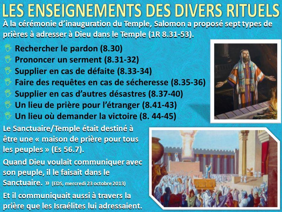À la cérémonie dinauguration du Temple, Salomon a proposé sept types de prières à adresser à Dieu dans le Temple (1R 8.31-53). Rechercher le pardon (8