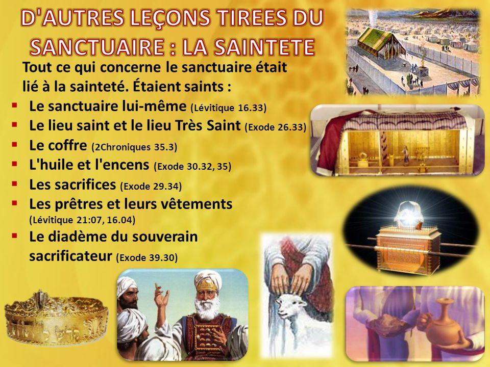 Tout ce qui concerne le sanctuaire était lié à la sainteté. Étaient saints : Le sanctuaire lui-même (Lévitique 16.33) Le lieu saint et le lieu Très Sa