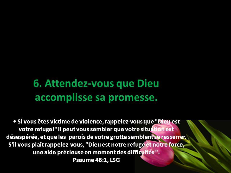 6. Attendez-vous que Dieu accomplisse sa promesse. Si vous êtes victime de violence, rappelez-vous que