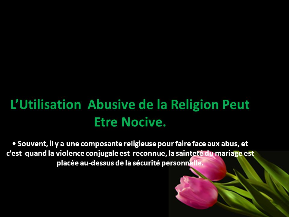 LUtilisation Abusive de la Religion Peut Etre Nocive. Souvent, il y a une composante religieuse pour faire face aux abus, et c'est quand la violence c