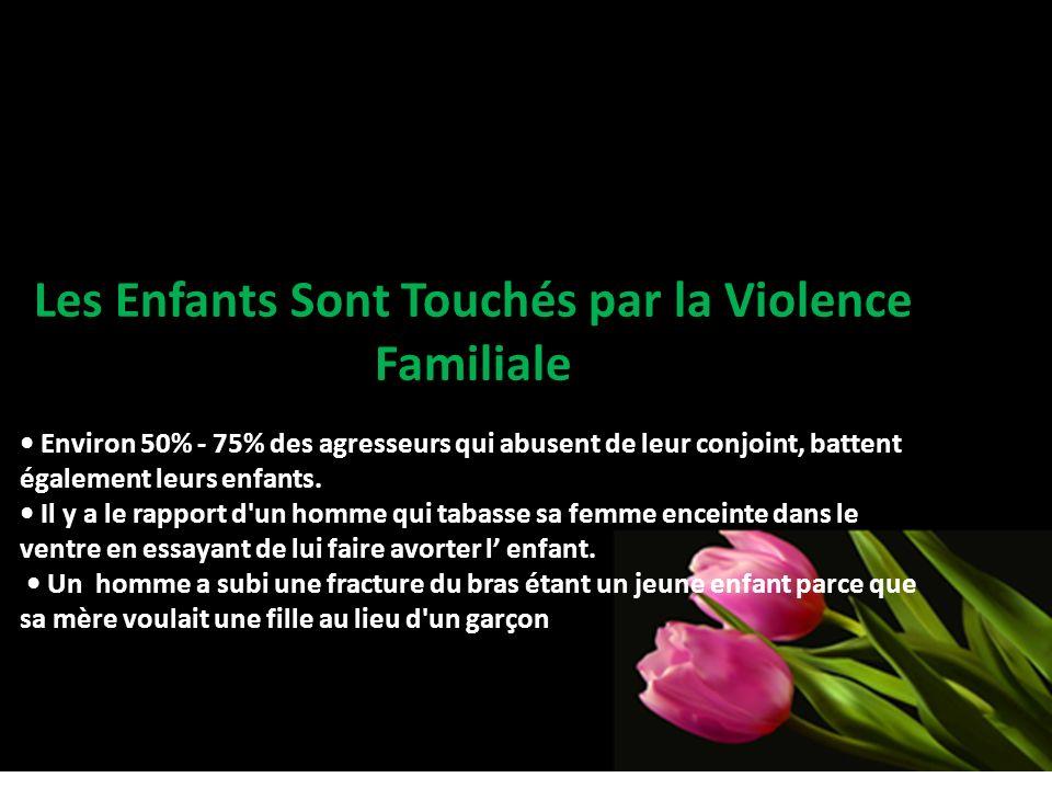 Les Enfants Sont Touchés par la Violence Familiale Environ 50% - 75% des agresseurs qui abusent de leur conjoint, battent également leurs enfants. Il