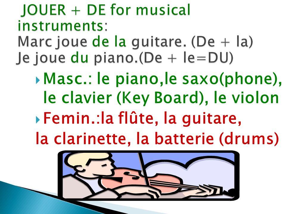 Masc.: le piano,le saxo(phone), le clavier (Key Board), le violon Femin.:la flûte, la guitare, la clarinette, la batterie (drums)