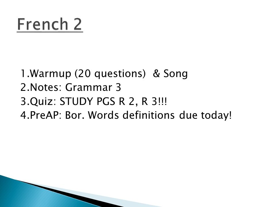1.Warmup (20 questions) & Song 2.Notes: Grammar 3 3.Quiz: STUDY PGS R 2, R 3!!.