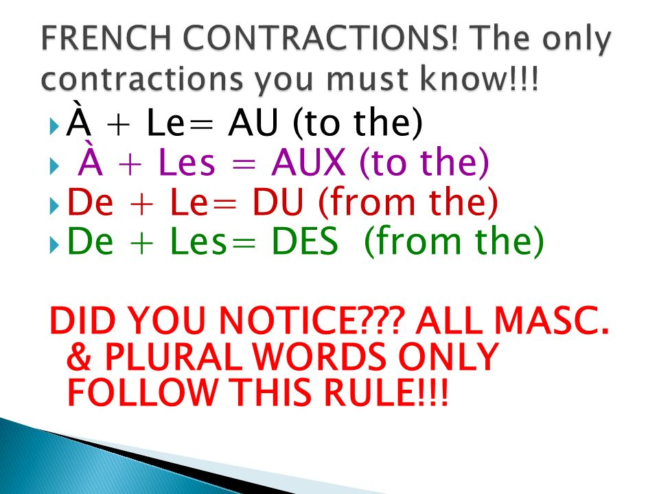 À + Le= AU (to the) À + Les = AUX (to the) De + Le= DU (from the) De + Les= DES (from the) DID YOU NOTICE .