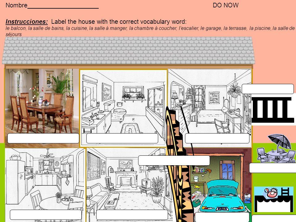 Nombre_____________________DO NOW Instrucciones: Label the house with the correct vocabulary word: le balcon, la salle de bains, la cuisine, la salle