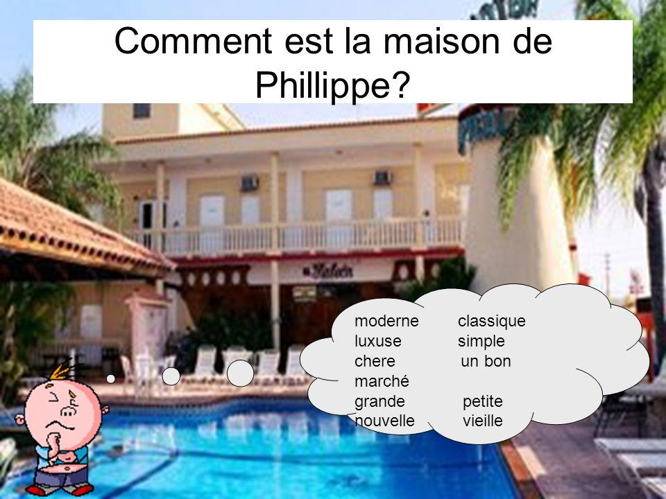 Comment est la maison de Phillippe? moderne classique luxuse simple chere un bon marché grande petite nouvelle vieille