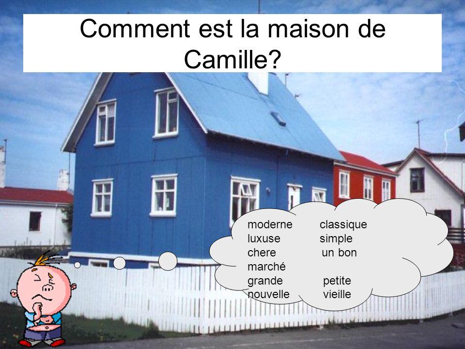 moderne classique luxuse simple chere un bon marché grande petite nouvelle vieille Comment est la maison de Camille?