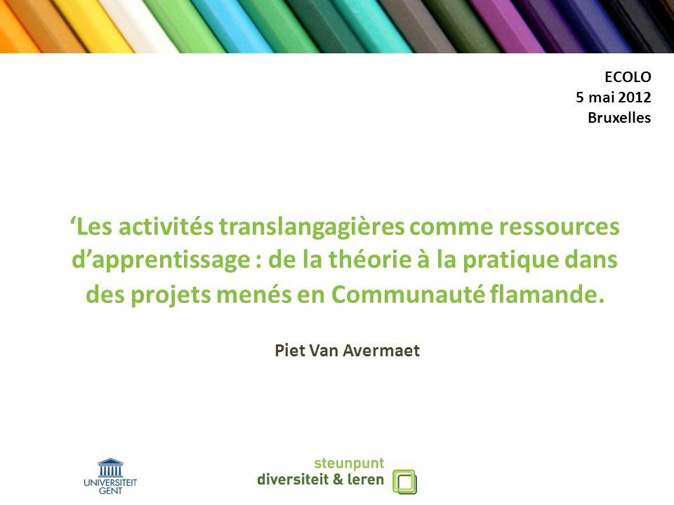Les activités translangagières comme ressources dapprentissage : de la théorie à la pratique dans des projets menés en Communauté flamande. Piet Van A