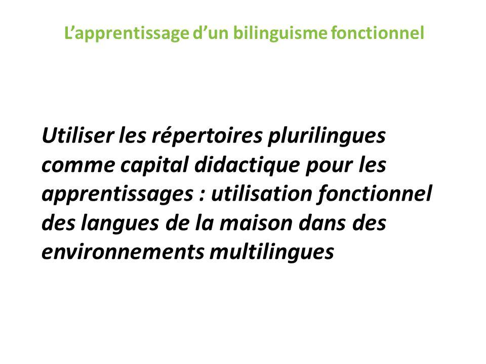 Lapprentissage dun bilinguisme fonctionnel Utiliser les répertoires plurilingues comme capital didactique pour les apprentissages : utilisation foncti