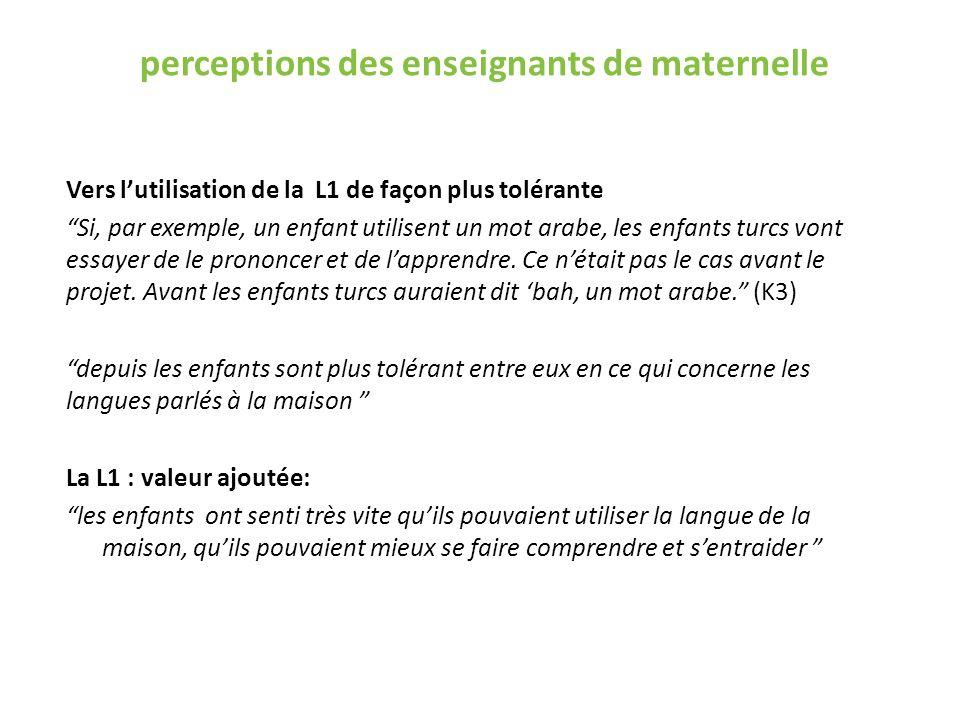 perceptions des enseignants de maternelle Vers lutilisation de la L1 de façon plus tolérante Si, par exemple, un enfant utilisent un mot arabe, les en