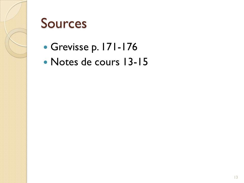 Sources Grevisse p. 171-176 Notes de cours 13-15 13