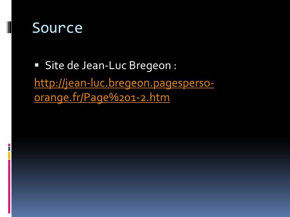 Source Site de Jean-Luc Bregeon : http://jean-luc.bregeon.pagesperso- orange.fr/Page%201-2.htm