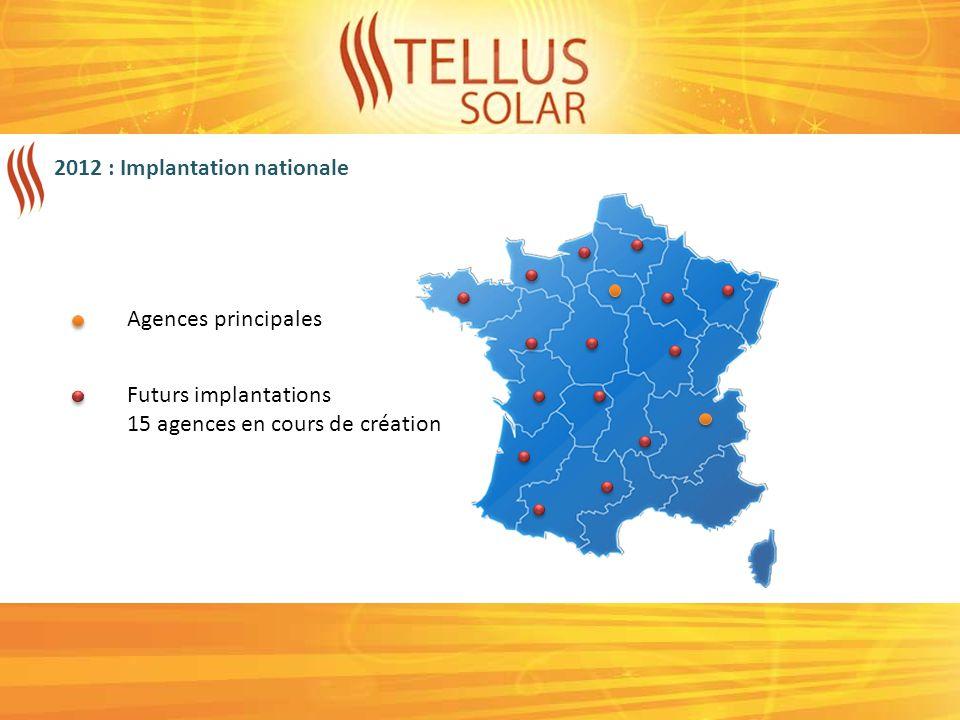 2012 : Implantation nationale Agences principales Futurs implantations 15 agences en cours de création