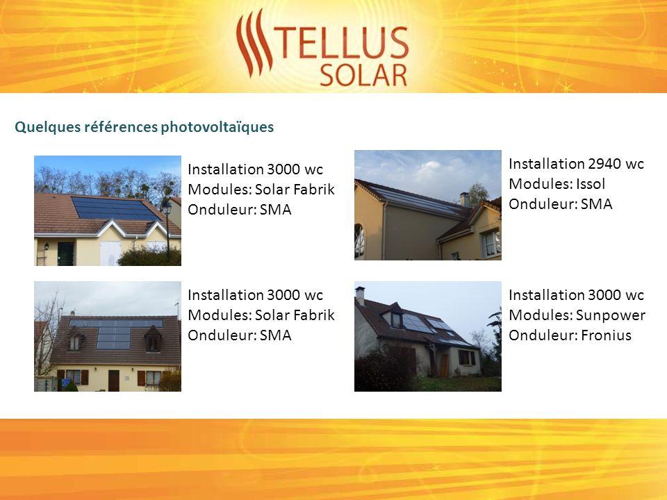 Quelques références photovoltaïques Installation 3000 wc Modules: Solar Fabrik Onduleur: SMA Installation 3000 wc Modules: Sunpower Onduleur: Fronius Installation 2940 wc Modules: Issol Onduleur: SMA