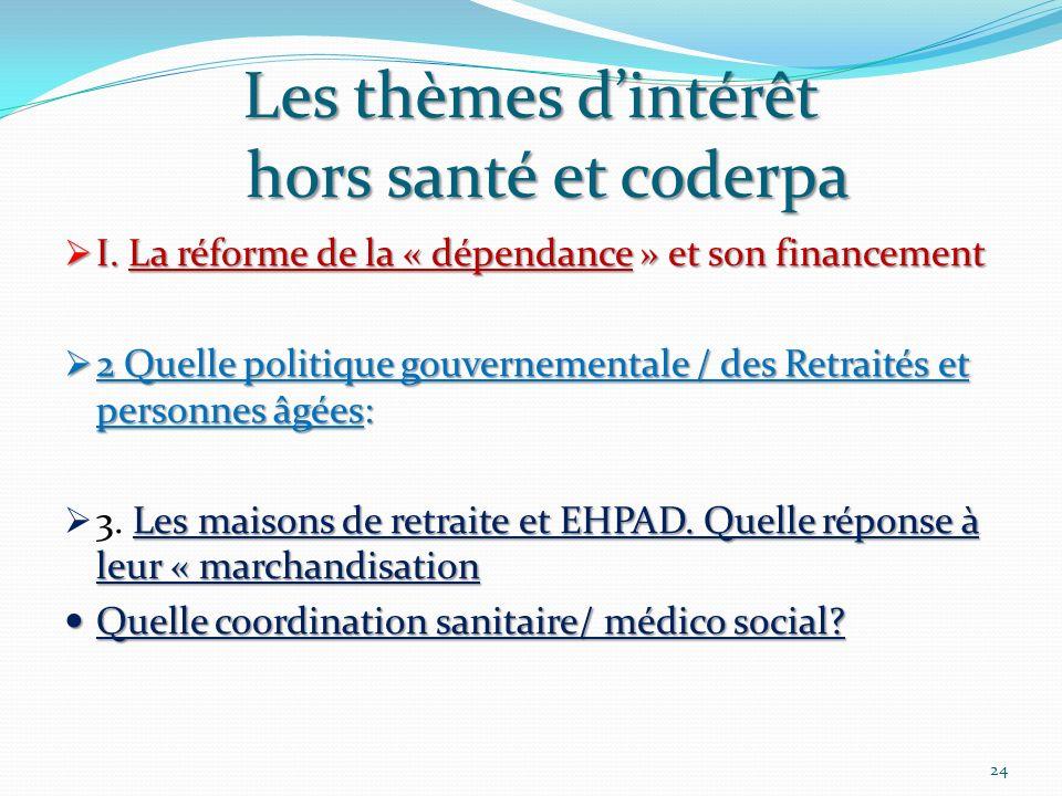 Les thèmes dintérêt hors santé et coderpa I. La réforme de la « dépendance » et son financement I. La réforme de la « dépendance » et son financement