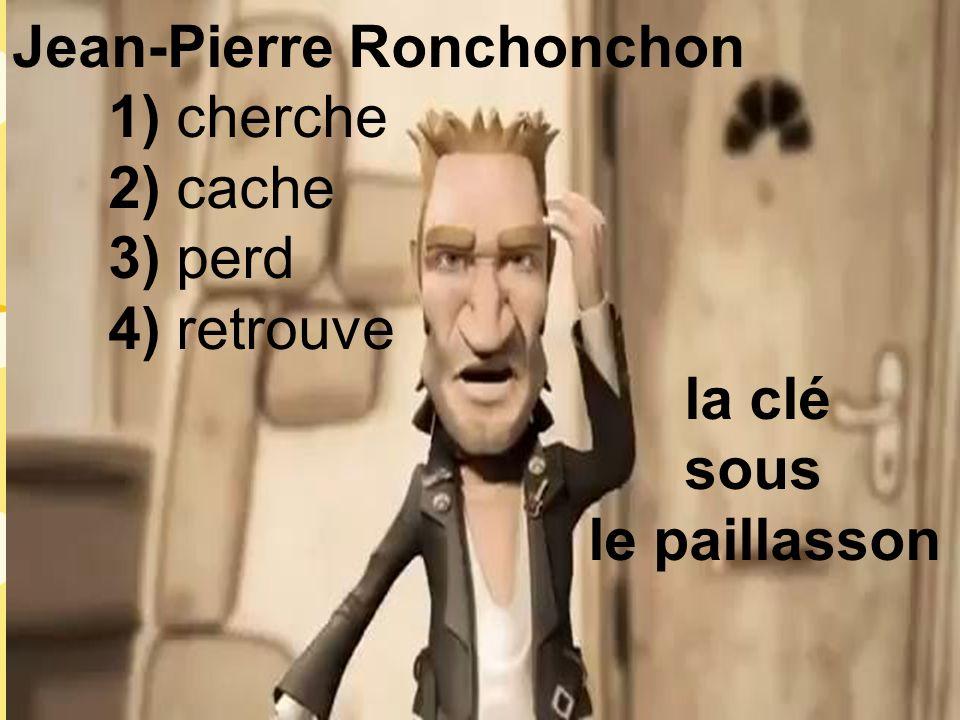 Jean-Pierre Ronchonchon 1) cherche 2) cache 3) perd 4) retrouve la clé sous le paillasson