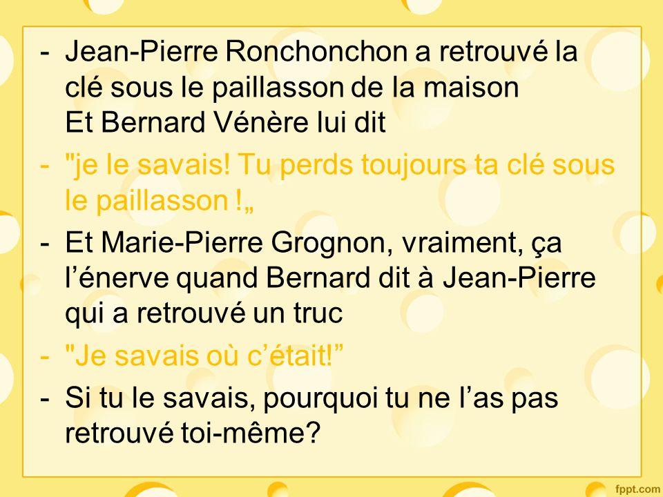 -Jean-Pierre Ronchonchon a retrouvé la clé sous le paillasson de la maison Et Bernard Vénère lui dit -