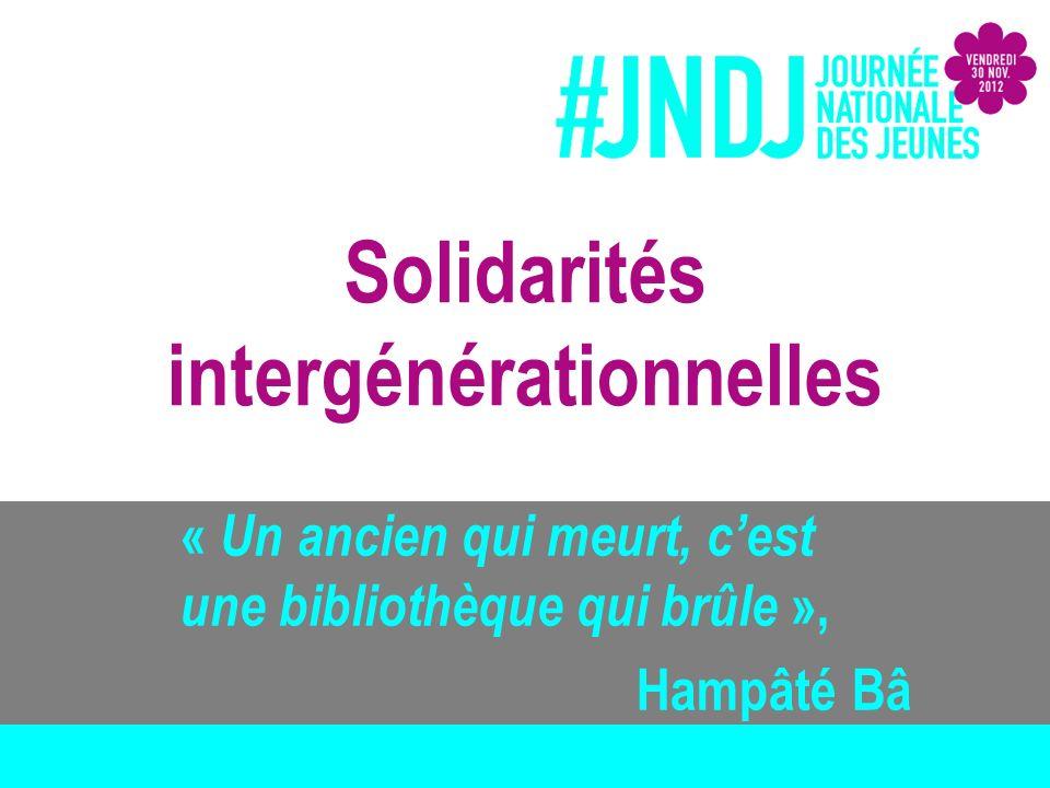 Solidarités intergénérationnelles « Un ancien qui meurt, cest une bibliothèque qui brûle », Hampâté Bâ