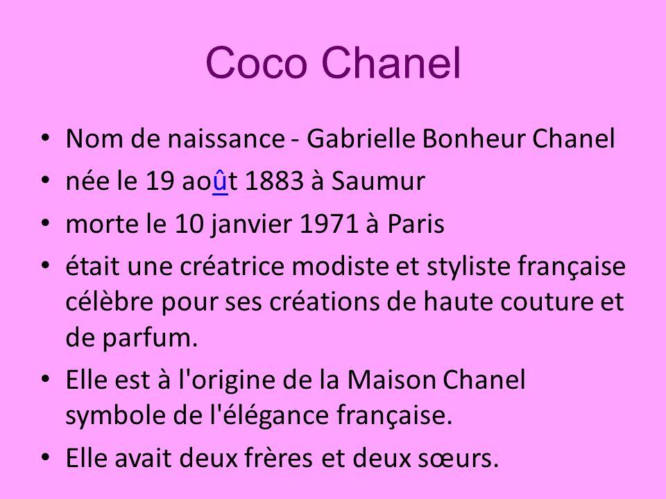 Coco Chanel Nom de naissance - Gabrielle Bonheur Chanel née le 19 août 1883 à Saumurû morte le 10 janvier 1971 à Paris était une créatrice modiste et