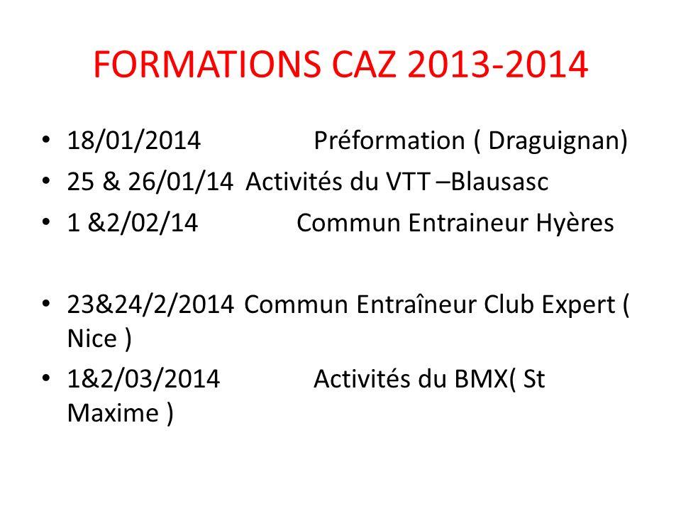 18/01/2014Préformation ( Draguignan) 25 & 26/01/14Activités du VTT –Blausasc 1 &2/02/14 Commun Entraineur Hyères 23&24/2/2014 Commun Entraîneur Club E