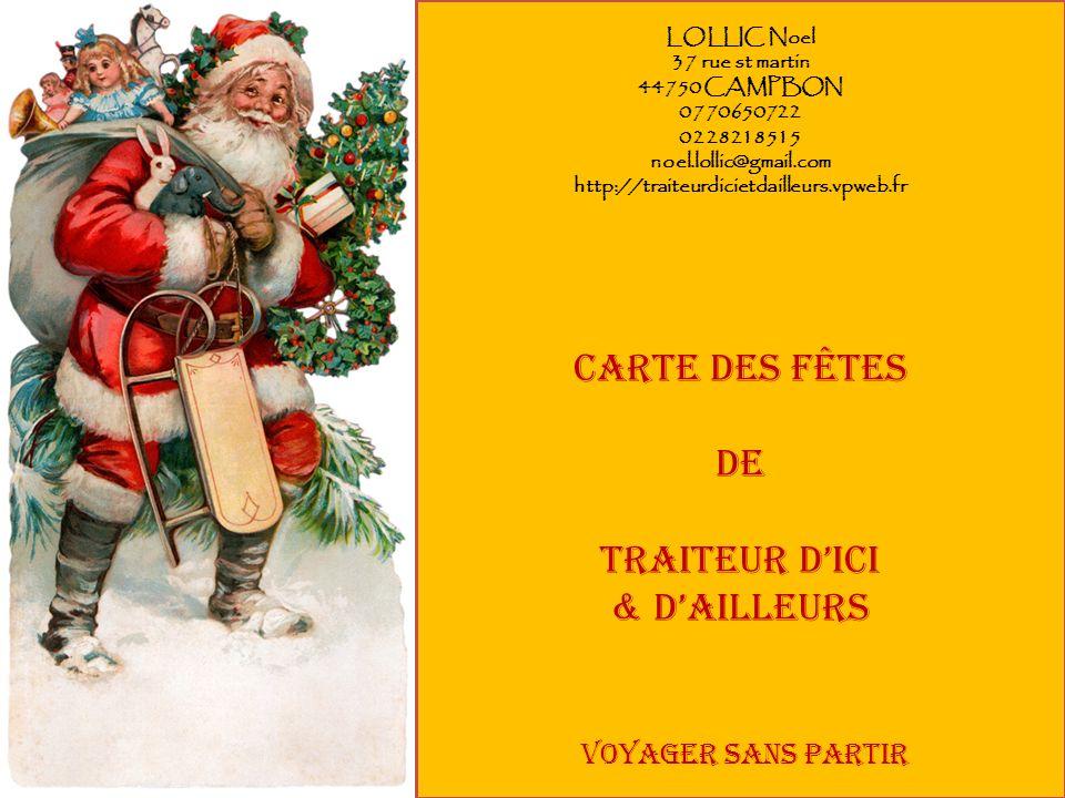 LOLLIC Noel 37 rue st martin 44750 CAMPBON 0770650722 0228218515 noel.lollic@gmail.com http://traiteurdicietdailleurs.vpweb.fr Carte des fêtes de Trai