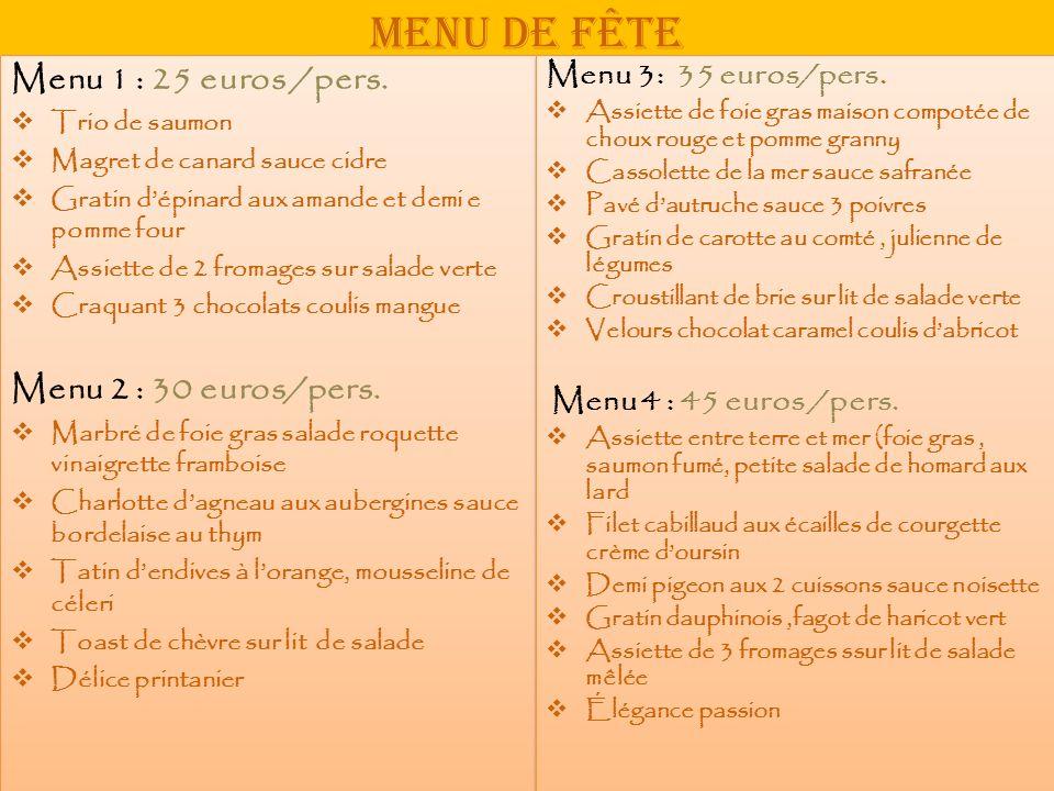 Menu de fête Menu 1 : 25 euros /pers. Trio de saumon Magret de canard sauce cidre Gratin dépinard aux amande et demi e pomme four Assiette de 2 fromag