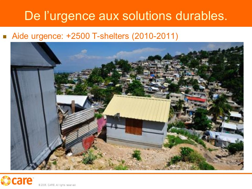 © 2006, CARE.All rights reserved. 6 De lurgence aux solutions durables.