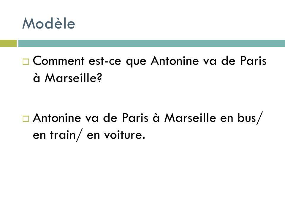 Modèle Comment est-ce que Antonine va de Paris à Marseille.